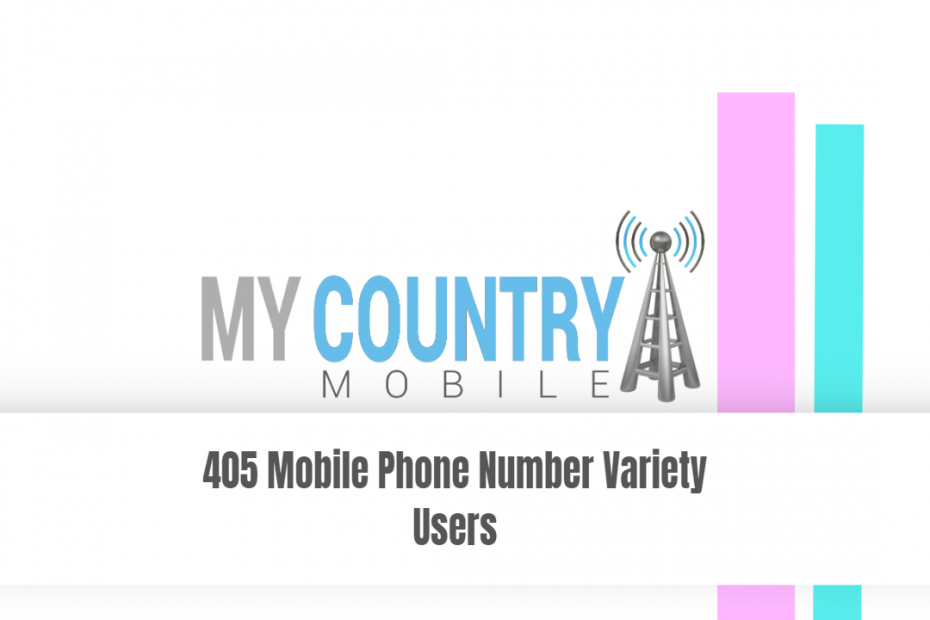 405 Mobile Phone Number Variety Users - My Country Mobile