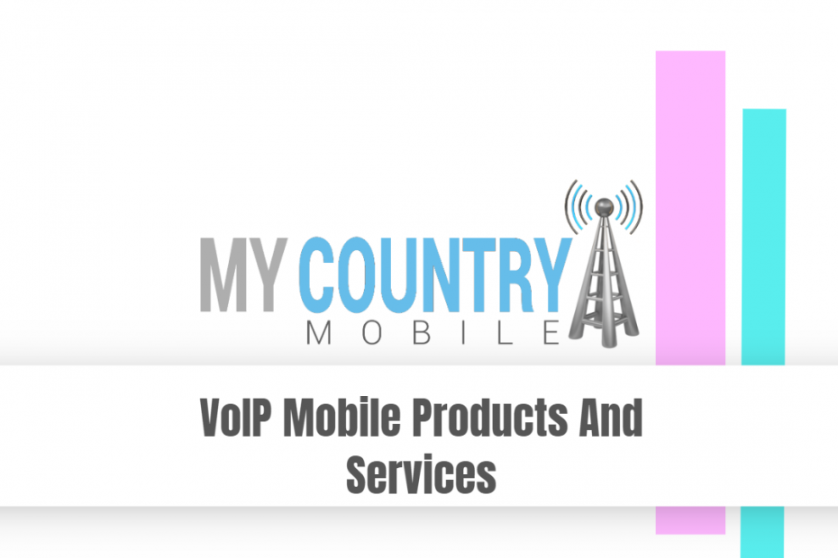 VoIP Mobile Products And Services - My Country Mobile